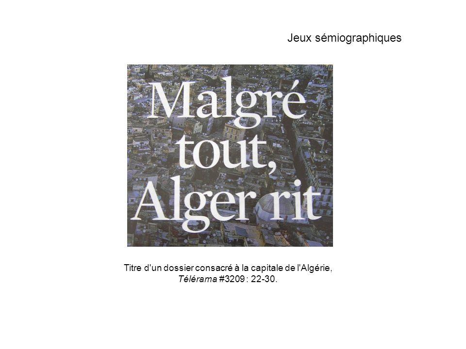 Titre d'un dossier consacré à la capitale de l'Algérie, Télérama #3209 : 22-30. Jeux sémiographiques