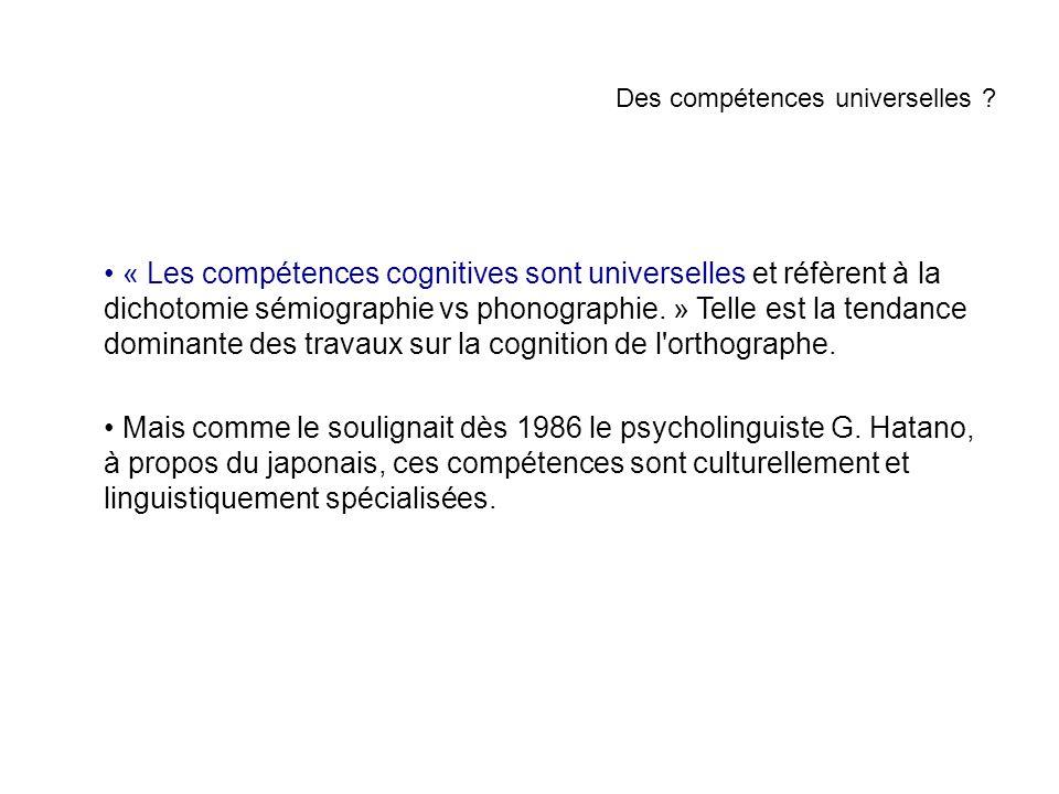 Des compétences universelles ? « Les compétences cognitives sont universelles et réfèrent à la dichotomie sémiographie vs phonographie. » Telle est la
