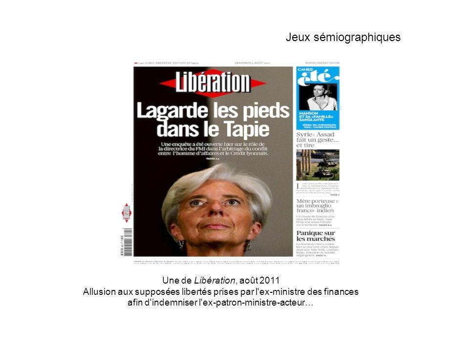 Une de Libération, août 2011 Allusion aux supposées libertés prises par l ex-ministre des finances afin d indemniser l ex-patron-ministre-acteur… Jeux sémiographiques