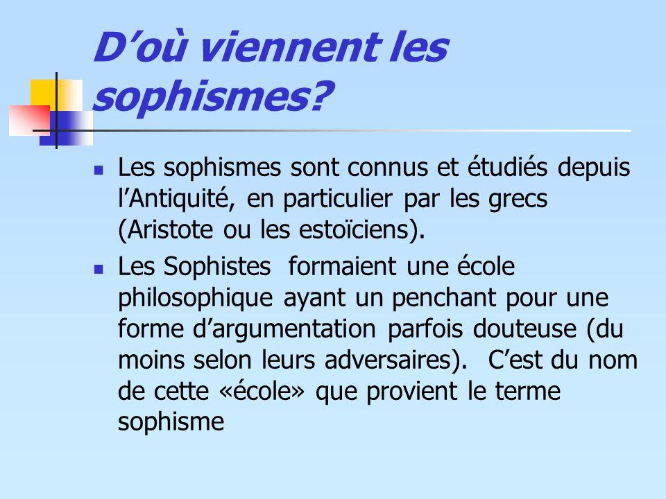 Doù viennent les sophismes? Les sophismes sont connus et étudiés depuis lAntiquité, en particulier par les grecs (Aristote ou les estoïciens). Les Sop