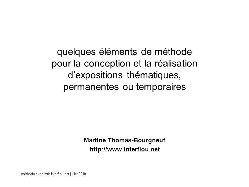 méthodo expo mtb interflou.net juillet 2010 quelques éléments de méthode pour la conception et la réalisation dexpositions thématiques, permanentes ou temporaires Martine Thomas-Bourgneuf http://www.interflou.net