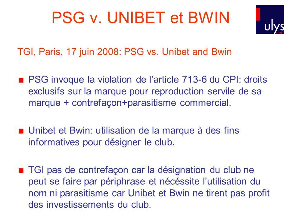 PSG v. UNIBET et BWIN TGI, Paris, 17 juin 2008: PSG vs. Unibet and Bwin PSG invoque la violation de larticle 713-6 du CPI: droits exclusifs sur la mar