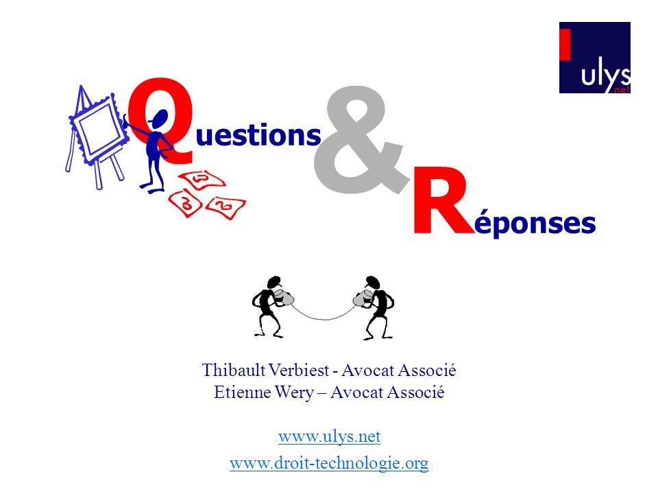 Q uestions & R éponses Thibault Verbiest - Avocat Associé Etienne Wery – Avocat Associé www.ulys.net www.droit-technologie.org