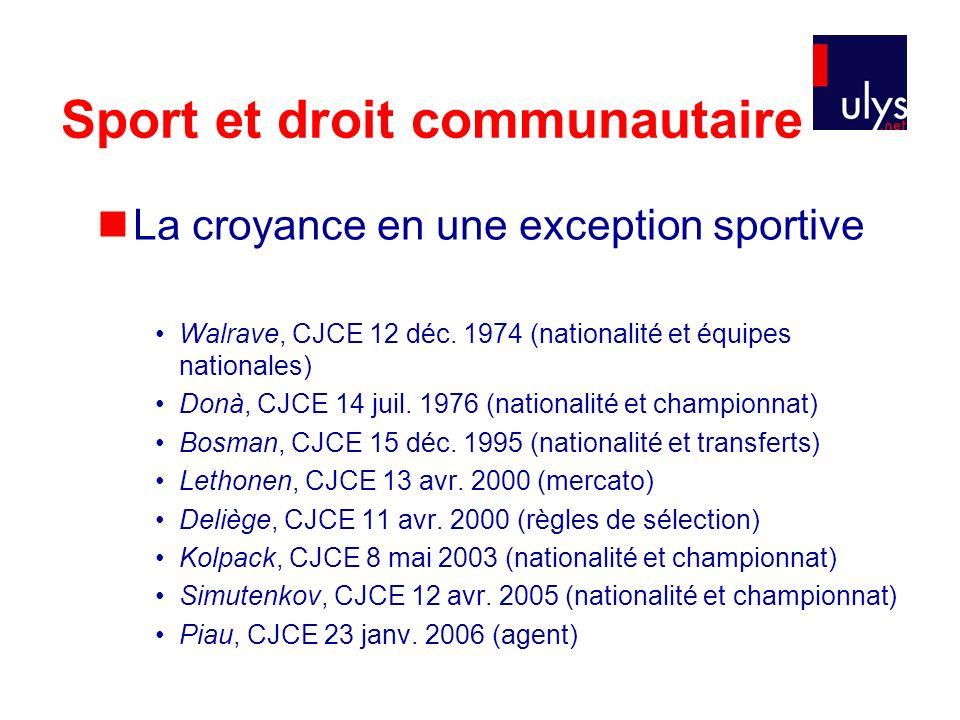 Sport et droit communautaire La croyance en une exception sportive Walrave, CJCE 12 déc. 1974 (nationalité et équipes nationales) Donà, CJCE 14 juil.