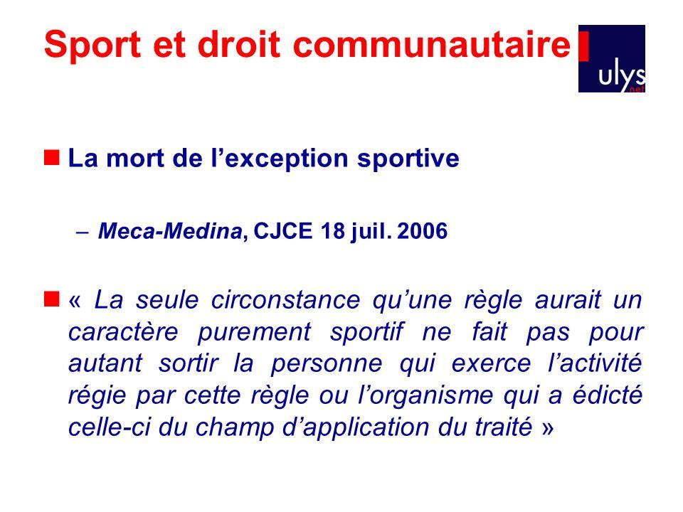 Sport et droit communautaire La mort de lexception sportive –Meca-Medina, CJCE 18 juil. 2006 « La seule circonstance quune règle aurait un caractère p
