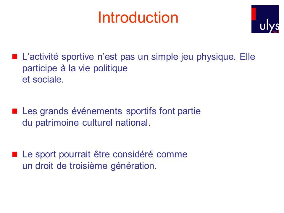 Introduction Lactivité sportive nest pas un simple jeu physique. Elle participe à la vie politique et sociale. Les grands événements sportifs font par