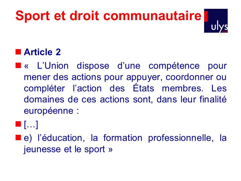 Sport et droit communautaire Article 2 « LUnion dispose dune compétence pour mener des actions pour appuyer, coordonner ou compléter laction des États