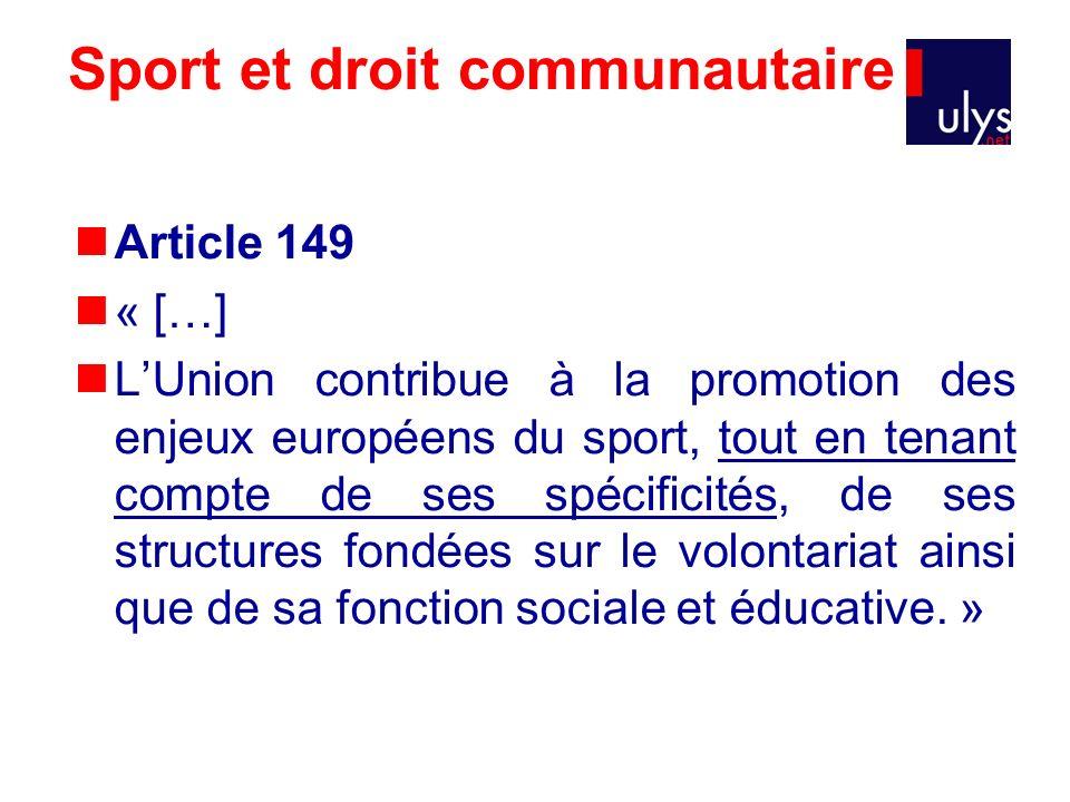 Sport et droit communautaire Article 149 « […] LUnion contribue à la promotion des enjeux européens du sport, tout en tenant compte de ses spécificité