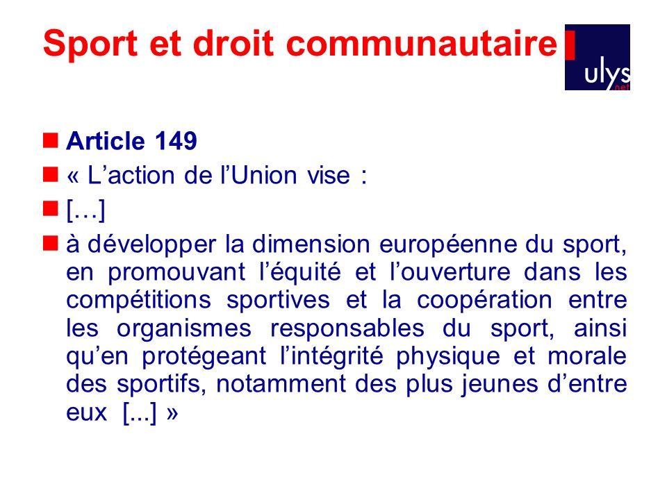 Sport et droit communautaire Article 149 « Laction de lUnion vise : […] à développer la dimension européenne du sport, en promouvant léquité et louver