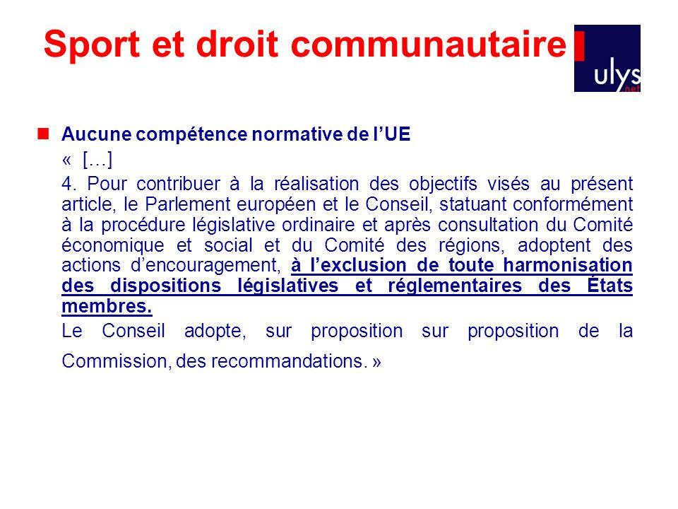 Sport et droit communautaire Aucune compétence normative de lUE « […] 4. Pour contribuer à la réalisation des objectifs visés au présent article, le P