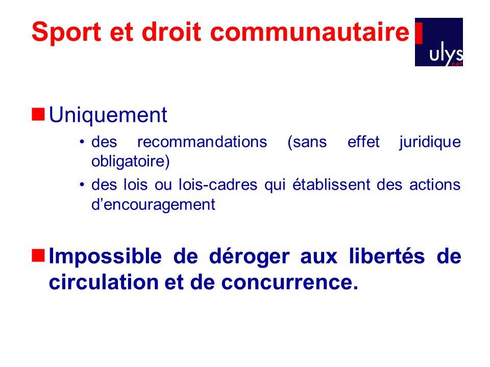 Sport et droit communautaire Uniquement des recommandations (sans effet juridique obligatoire) des lois ou lois-cadres qui établissent des actions den