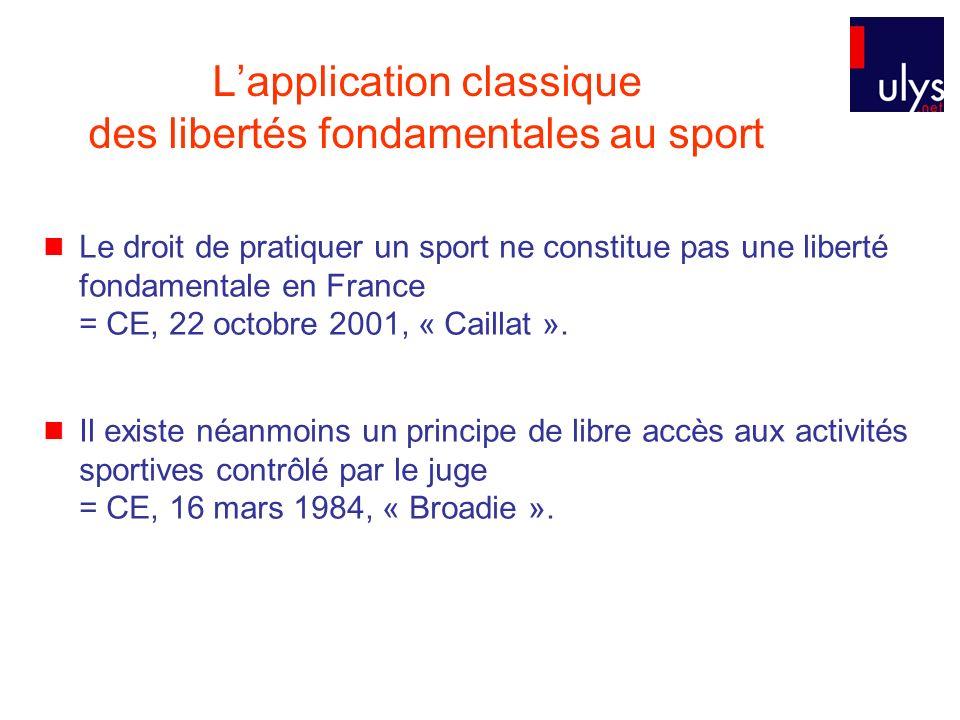 Lapplication classique des libertés fondamentales au sport Le droit de pratiquer un sport ne constitue pas une liberté fondamentale en France = CE, 22