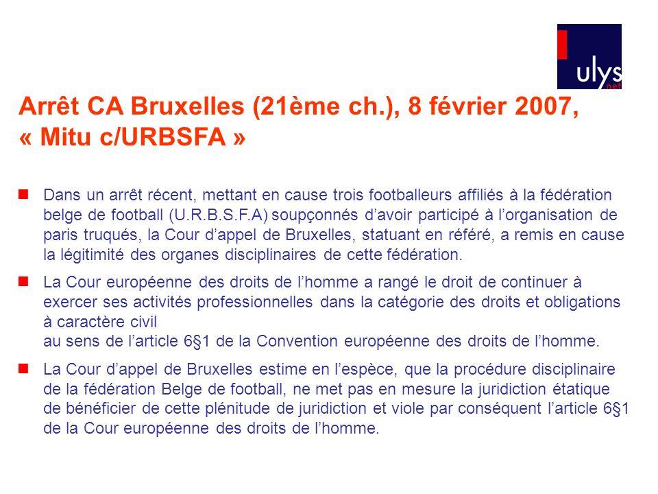 Arrêt CA Bruxelles (21ème ch.), 8 février 2007, « Mitu c/URBSFA » Dans un arrêt récent, mettant en cause trois footballeurs affiliés à la fédération b
