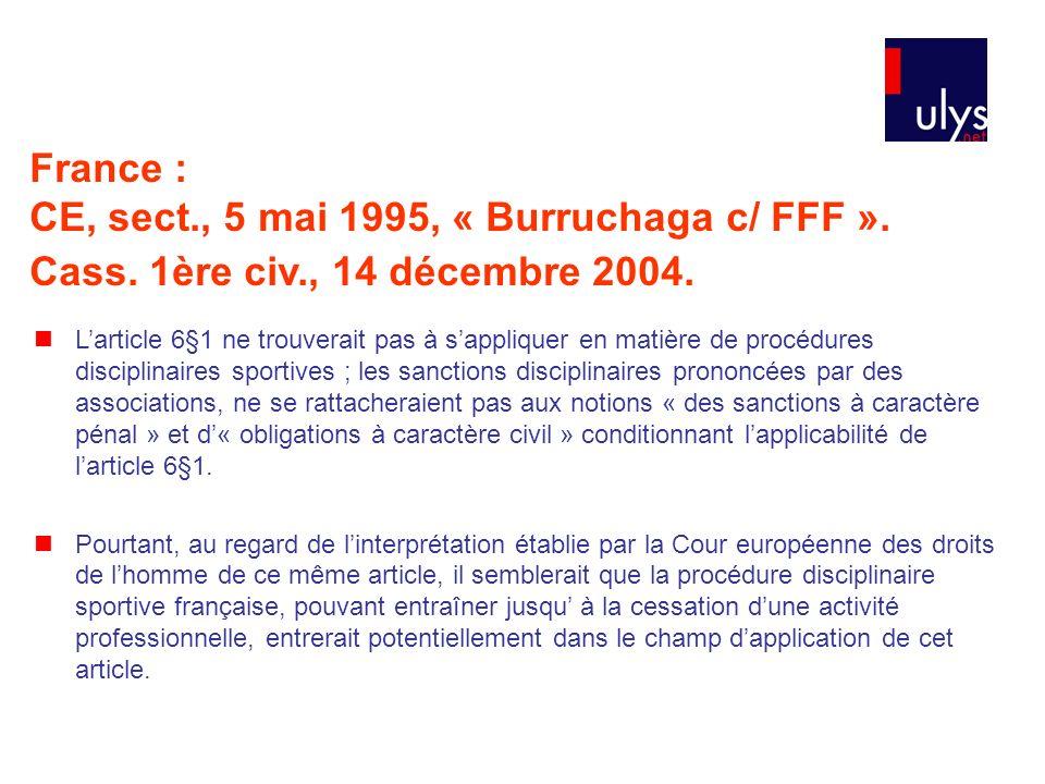 France : CE, sect., 5 mai 1995, « Burruchaga c/ FFF ». Cass. 1ère civ., 14 décembre 2004. Larticle 6§1 ne trouverait pas à sappliquer en matière de pr