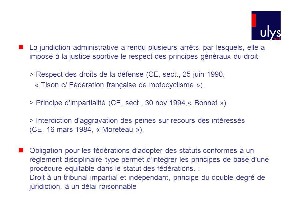 La juridiction administrative a rendu plusieurs arrêts, par lesquels, elle a imposé à la justice sportive le respect des principes généraux du droit >