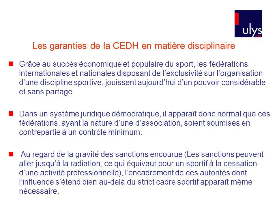 Les garanties de la CEDH en matière disciplinaire Grâce au succès économique et populaire du sport, les fédérations internationales et nationales disp