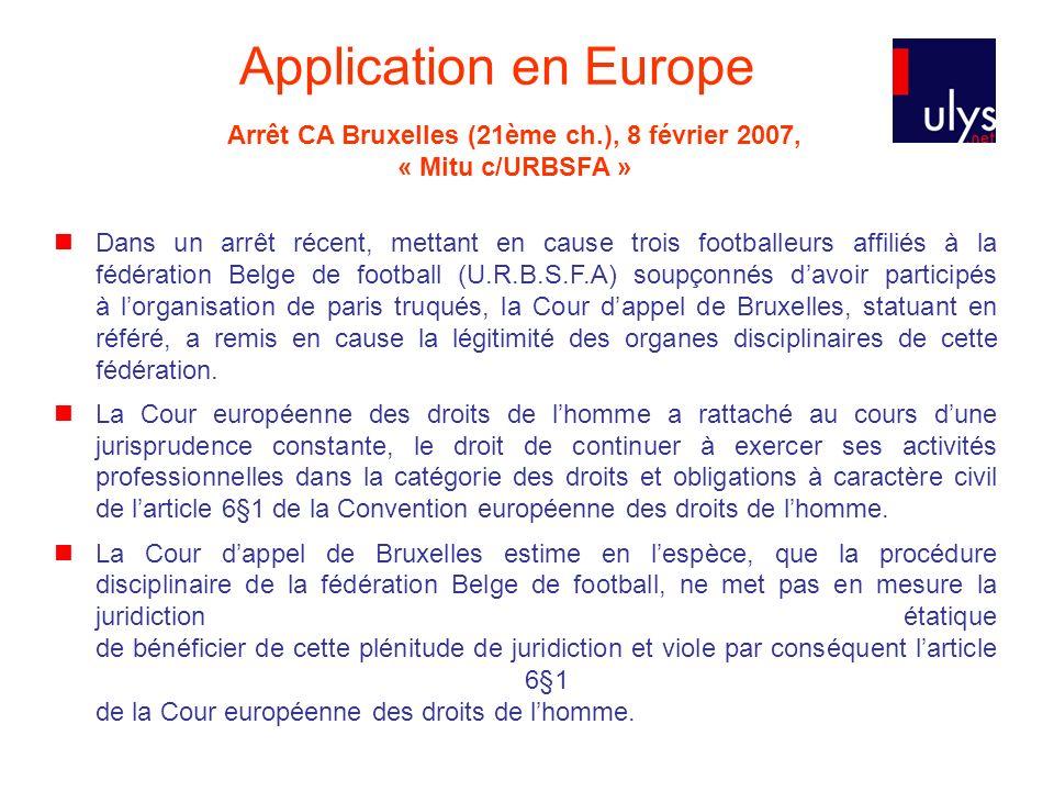 Application en Europe Arrêt CA Bruxelles (21ème ch.), 8 février 2007, « Mitu c/URBSFA » Dans un arrêt récent, mettant en cause trois footballeurs affi