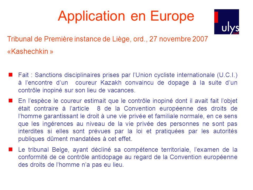 Application en Europe Tribunal de Première instance de Liège, ord., 27 novembre 2007 «Kashechkin » Fait : Sanctions disciplinaires prises par lUnion c