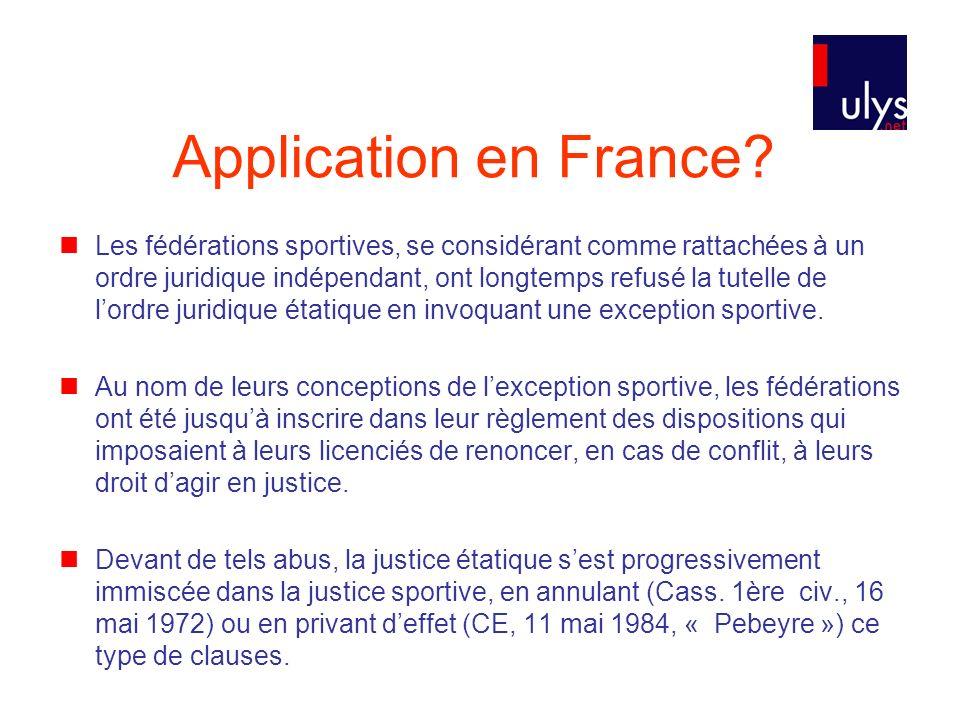 Application en France? Les fédérations sportives, se considérant comme rattachées à un ordre juridique indépendant, ont longtemps refusé la tutelle de