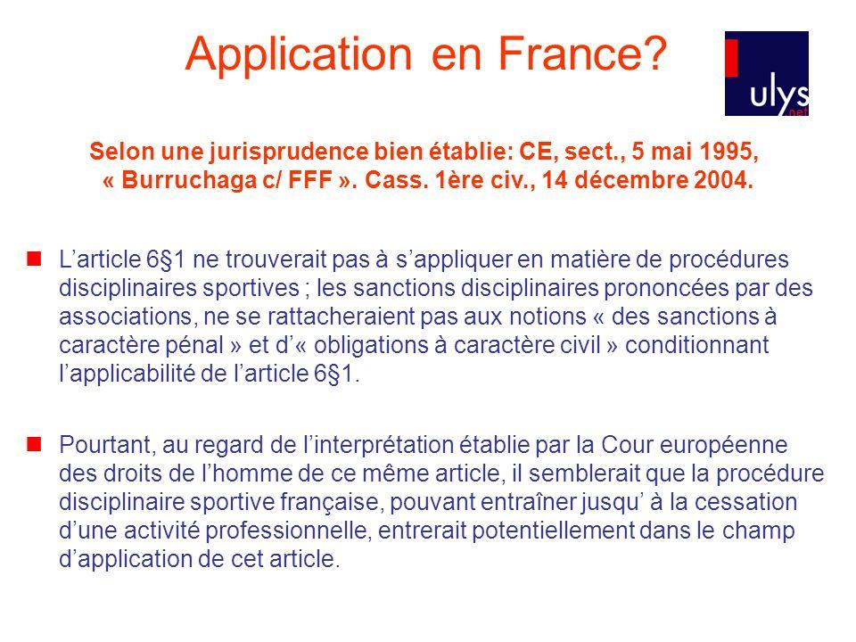 Application en France? Selon une jurisprudence bien établie: CE, sect., 5 mai 1995, « Burruchaga c/ FFF ». Cass. 1ère civ., 14 décembre 2004. Larticle