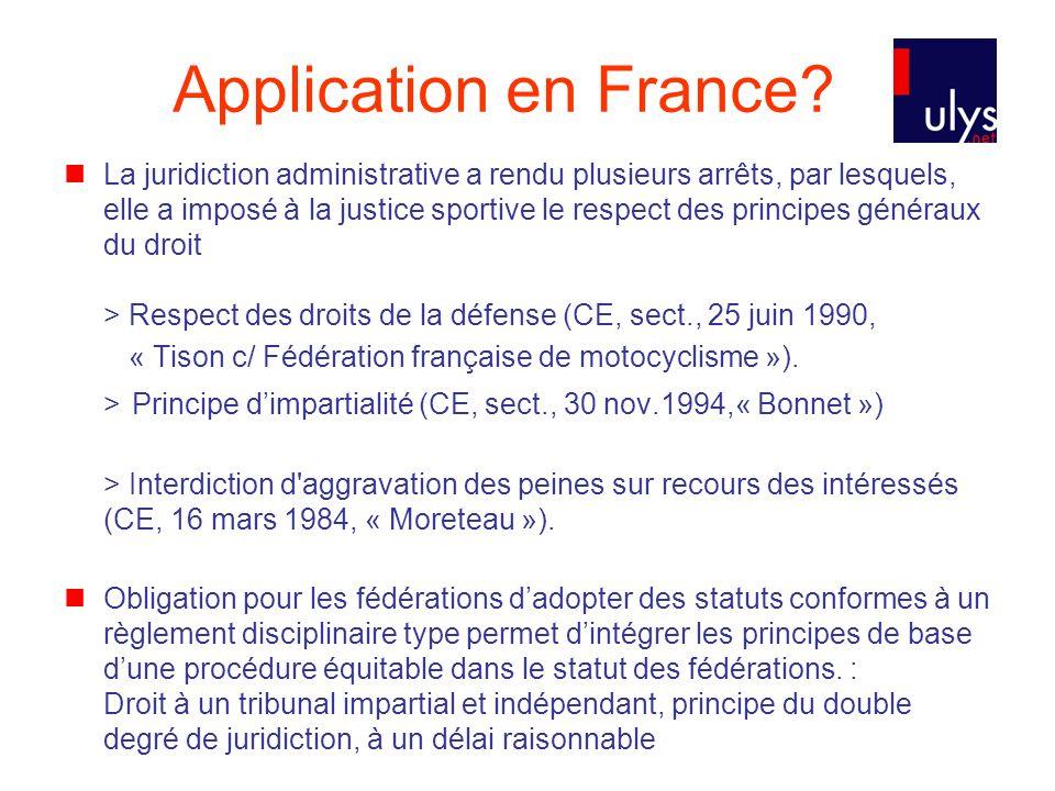 Application en France? La juridiction administrative a rendu plusieurs arrêts, par lesquels, elle a imposé à la justice sportive le respect des princi