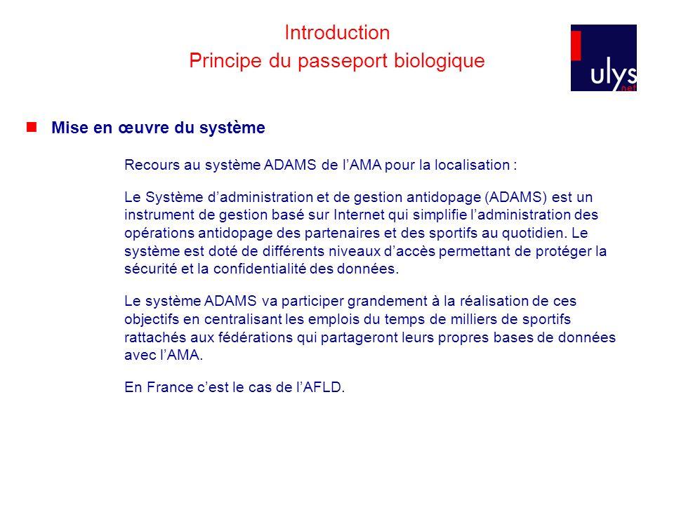 Introduction Principe du passeport biologique Mise en œuvre du système Recours au système ADAMS de lAMA pour la localisation : Le Système dadministrat