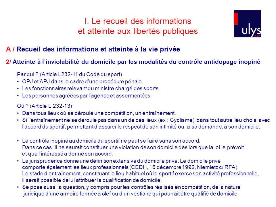 I. Le recueil des informations et atteinte aux libertés publiques Par qui ? (Article L232-11 du Code du sport) OPJ et APJ dans le cadre dune procédure