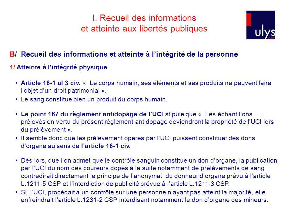 I. Recueil des informations et atteinte aux libertés publiques Article 16-1 al 3 civ. « Le corps humain, ses éléments et ses produits ne peuvent faire