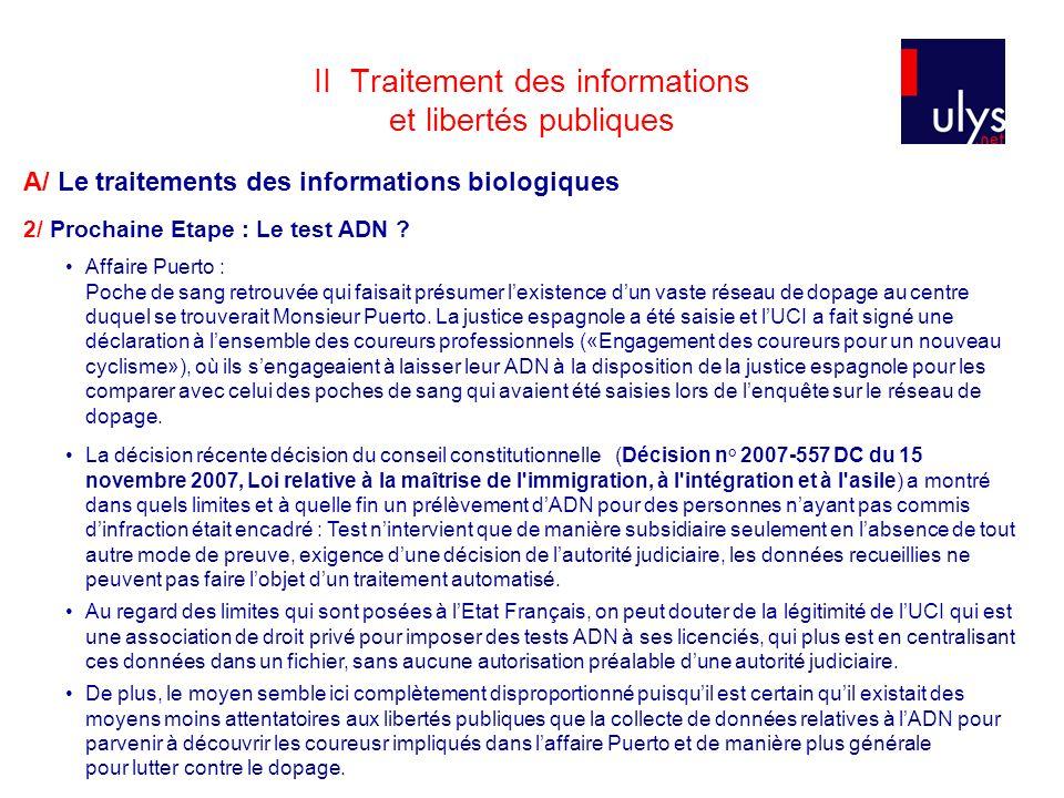 II Traitement des informations et libertés publiques A/ Le traitements des informations biologiques 2/ Prochaine Etape : Le test ADN ? Affaire Puerto