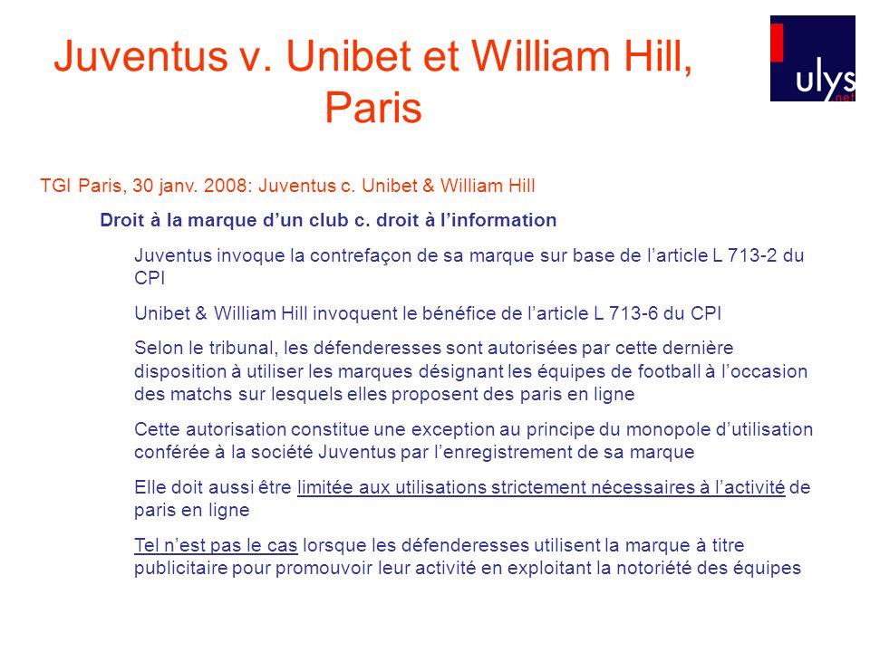 TGI Paris, 30 janv. 2008: Juventus c. Unibet & William Hill Droit à la marque dun club c. droit à linformation Juventus invoque la contrefaçon de sa m