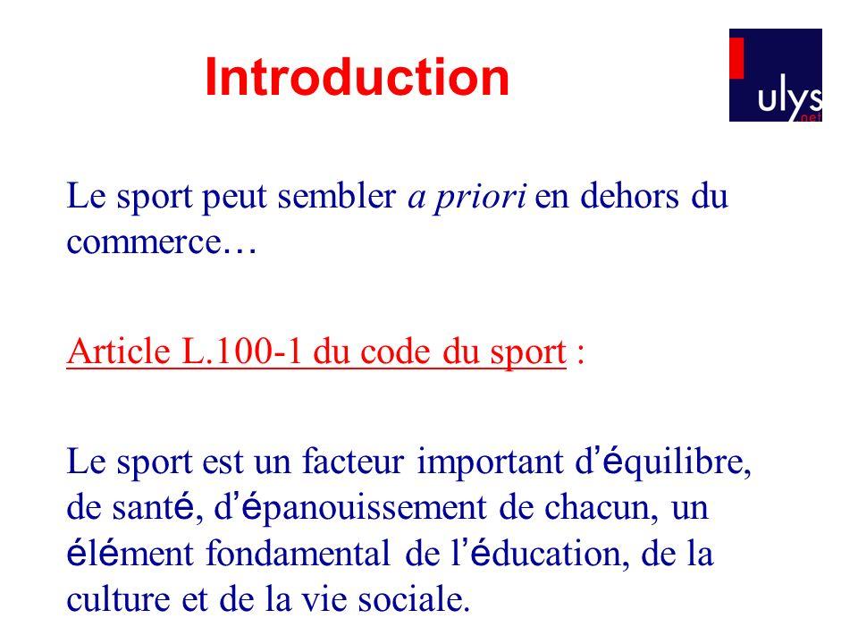 Le sport peut sembler a priori en dehors du commerce … Article L.100-1 du code du sport : Le sport est un facteur important d é quilibre, de sant é, d