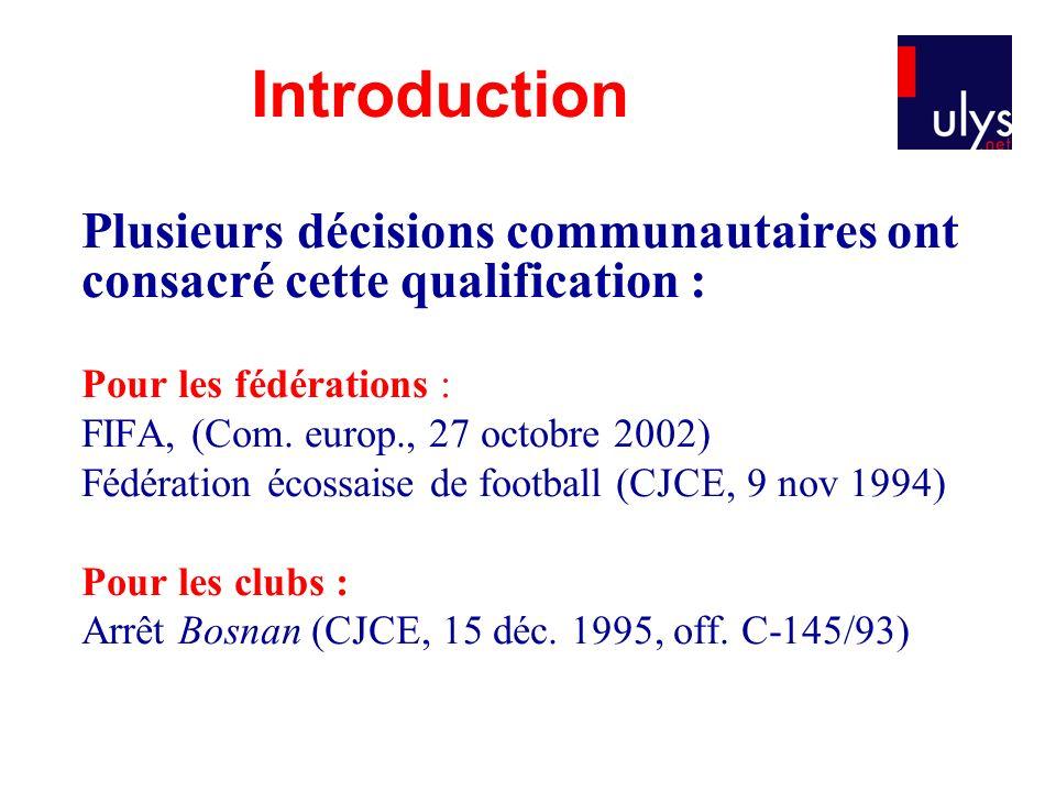 Plusieurs décisions communautaires ont consacré cette qualification : Pour les fédérations : FIFA, (Com. europ., 27 octobre 2002) Fédération écossaise