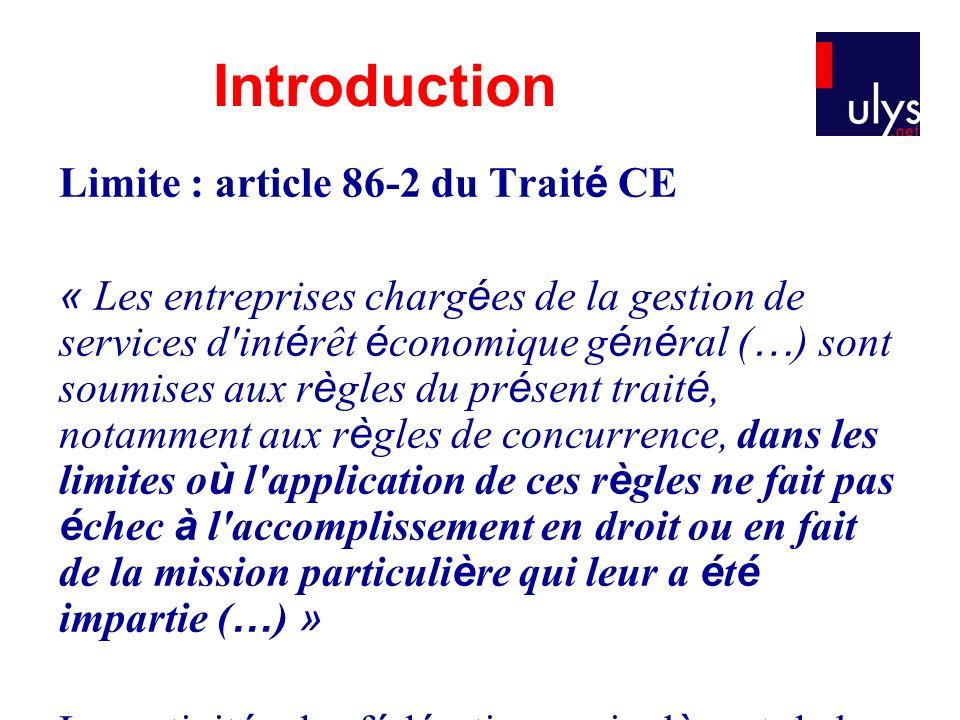 Limite : article 86-2 du Trait é CE « Les entreprises charg é es de la gestion de services d'int é rêt é conomique g é n é ral ( … ) sont soumises aux