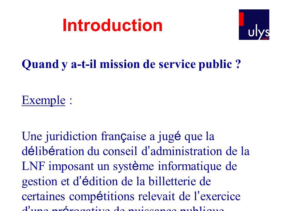Quand y a-t-il mission de service public ? Exemple : Une juridiction fran ç aise a jug é que la d é lib é ration du conseil d administration de la LNF
