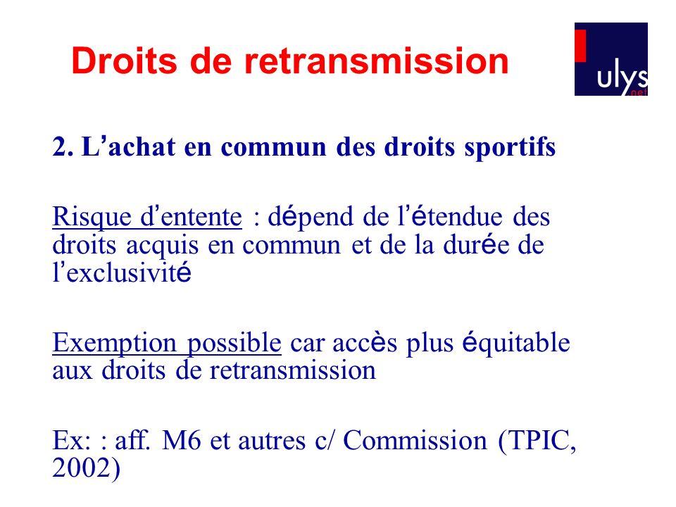 2. L achat en commun des droits sportifs Risque d entente : d é pend de l é tendue des droits acquis en commun et de la dur é e de l exclusivit é Exem