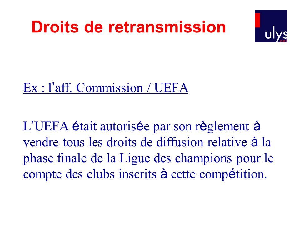 Ex : l aff. Commission / UEFA L UEFA é tait autoris é e par son r è glement à vendre tous les droits de diffusion relative à la phase finale de la Lig