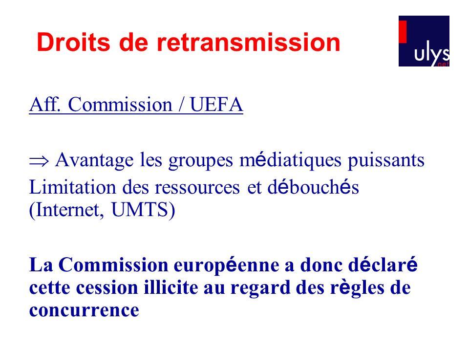 Aff. Commission / UEFA Avantage les groupes m é diatiques puissants Limitation des ressources et d é bouch é s (Internet, UMTS) La Commission europ é