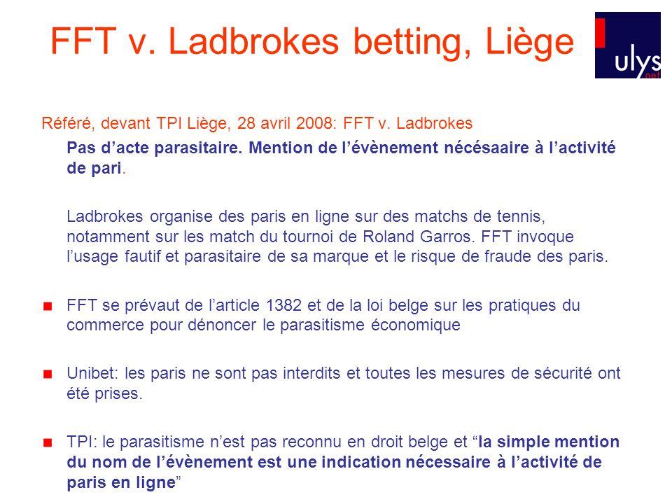 FFT v. Ladbrokes betting, Liège Référé, devant TPI Liège, 28 avril 2008: FFT v. Ladbrokes Pas dacte parasitaire. Mention de lévènement nécésaaire à la