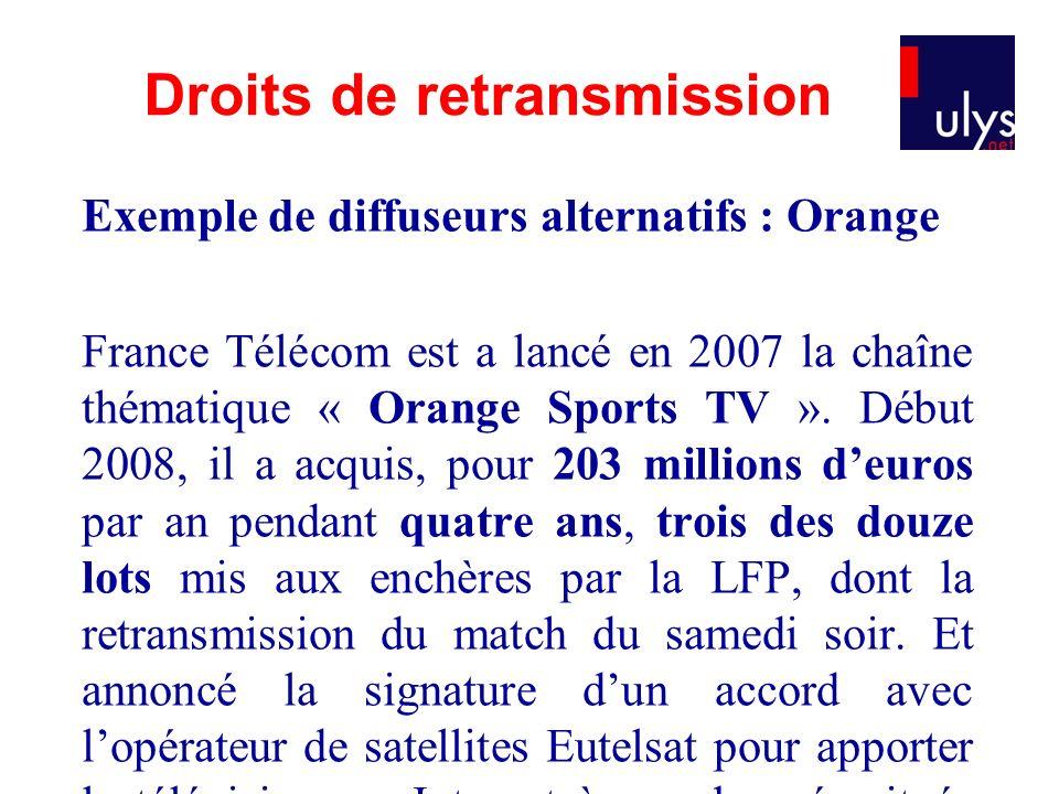 Exemple de diffuseurs alternatifs : Orange France Télécom est a lancé en 2007 la chaîne thématique « Orange Sports TV ». Début 2008, il a acquis, pour