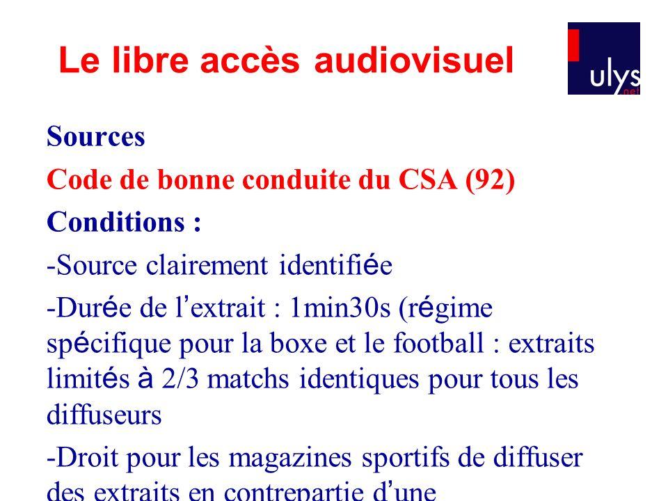 Sources Code de bonne conduite du CSA (92) Conditions : -Source clairement identifi é e -Dur é e de l extrait : 1min30s (r é gime sp é cifique pour la