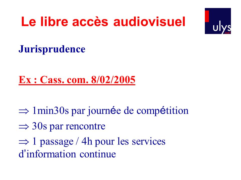 Jurisprudence Ex : Cass. com. 8/02/2005 1min30s par journ é e de comp é tition 30s par rencontre 1 passage / 4h pour les services d information contin