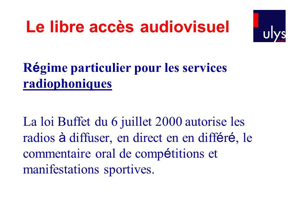 R é gime particulier pour les services radiophoniques La loi Buffet du 6 juillet 2000 autorise les radios à diffuser, en direct en en diff é r é, le c