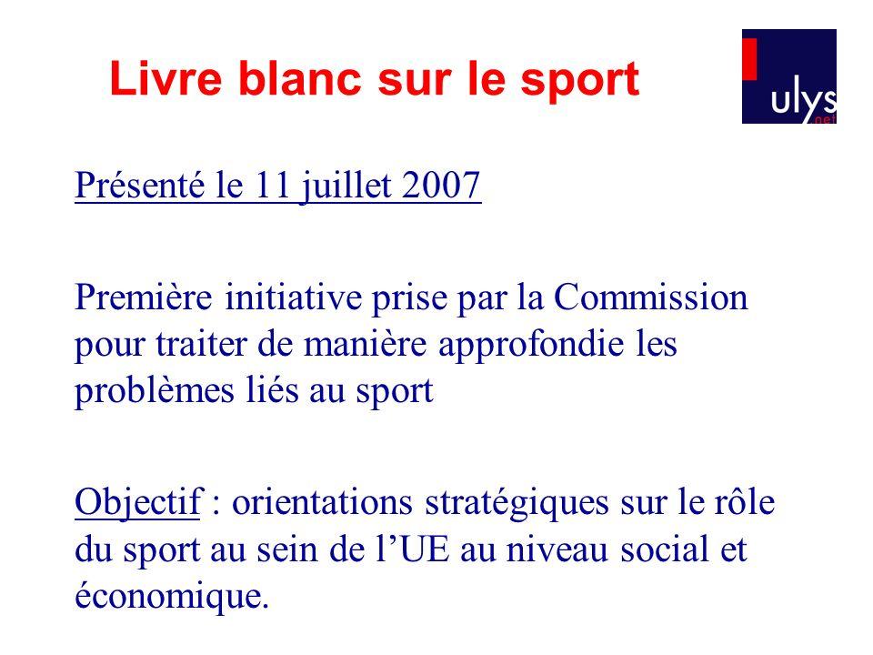 Présenté le 11 juillet 2007 Première initiative prise par la Commission pour traiter de manière approfondie les problèmes liés au sport Objectif : ori