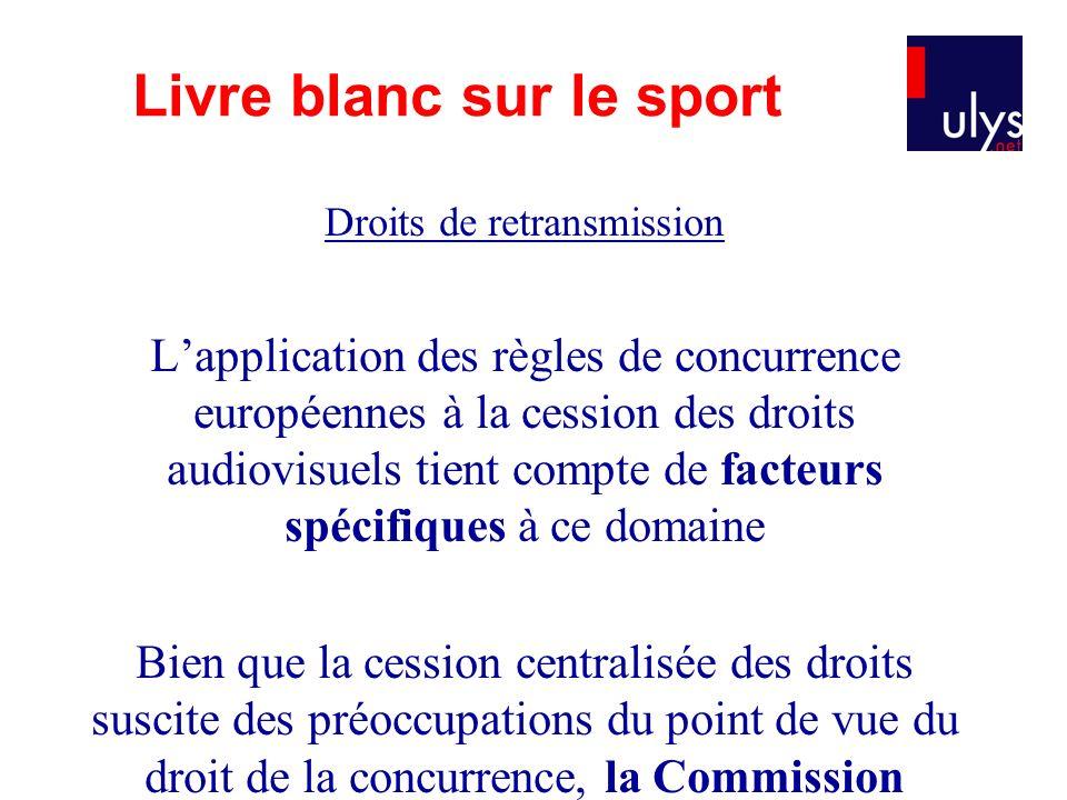 Droits de retransmission Lapplication des règles de concurrence européennes à la cession des droits audiovisuels tient compte de facteurs spécifiques
