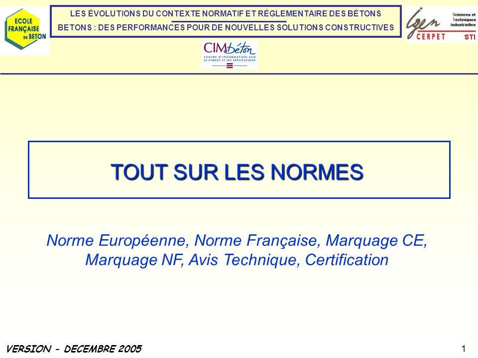 TOUT SUR LES NORMES 1 Norme Européenne, Norme Française, Marquage CE, Marquage NF, Avis Technique, Certification VERSION - DECEMBRE 2005 LES ÉVOLUTION
