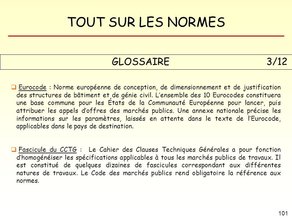 TOUT SUR LES NORMES 101 GLOSSAIRE 3/12 Eurocode : Norme européenne de conception, de dimensionnement et de justification des structures de bâtiment et