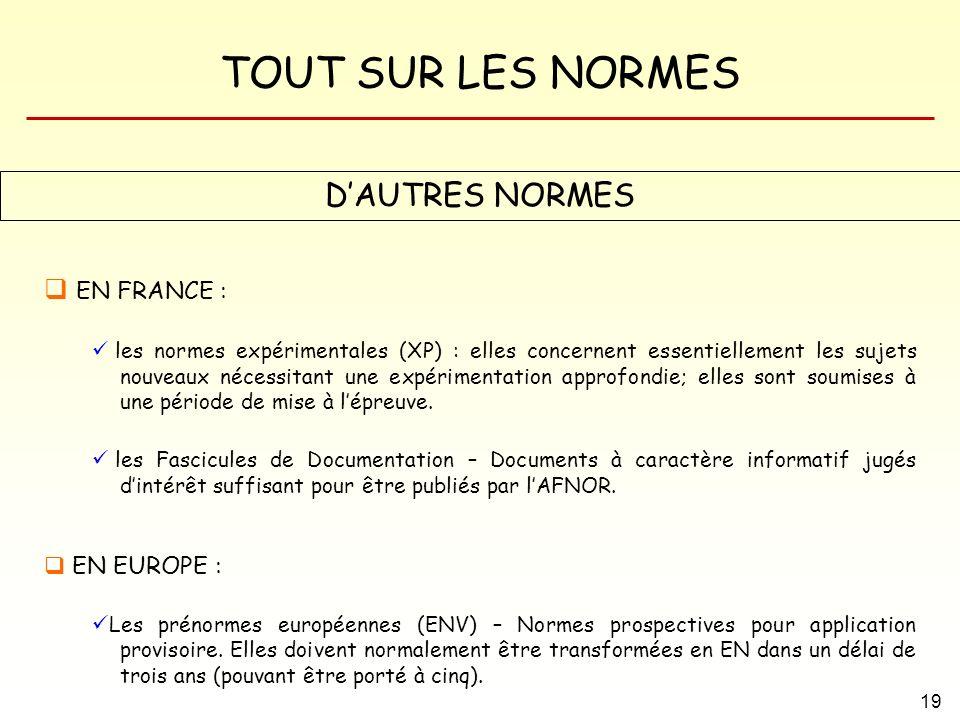 TOUT SUR LES NORMES 19 DAUTRES NORMES EN FRANCE : les normes expérimentales (XP) : elles concernent essentiellement les sujets nouveaux nécessitant un