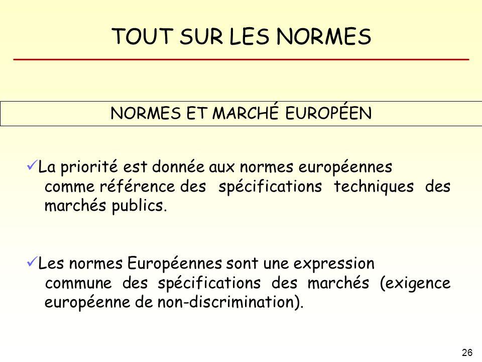TOUT SUR LES NORMES 26 NORMES ET MARCHÉ EUROPÉEN La priorité est donnée aux normes européennes comme référence des spécifications techniques des march