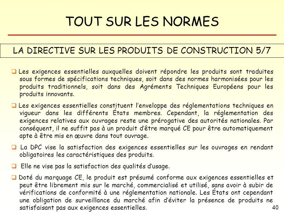 TOUT SUR LES NORMES 40 LA DIRECTIVE SUR LES PRODUITS DE CONSTRUCTION 5/7 Les exigences essentielles auxquelles doivent répondre les produits sont trad