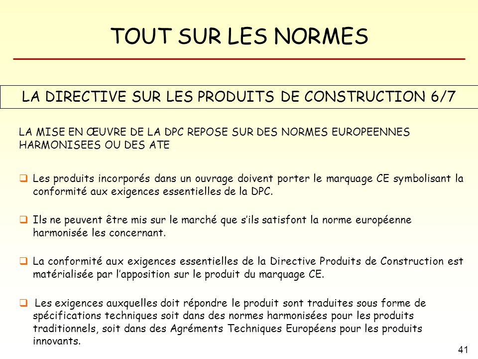TOUT SUR LES NORMES 41 LA DIRECTIVE SUR LES PRODUITS DE CONSTRUCTION 6/7 LA MISE EN ŒUVRE DE LA DPC REPOSE SUR DES NORMES EUROPEENNES HARMONISEES OU D